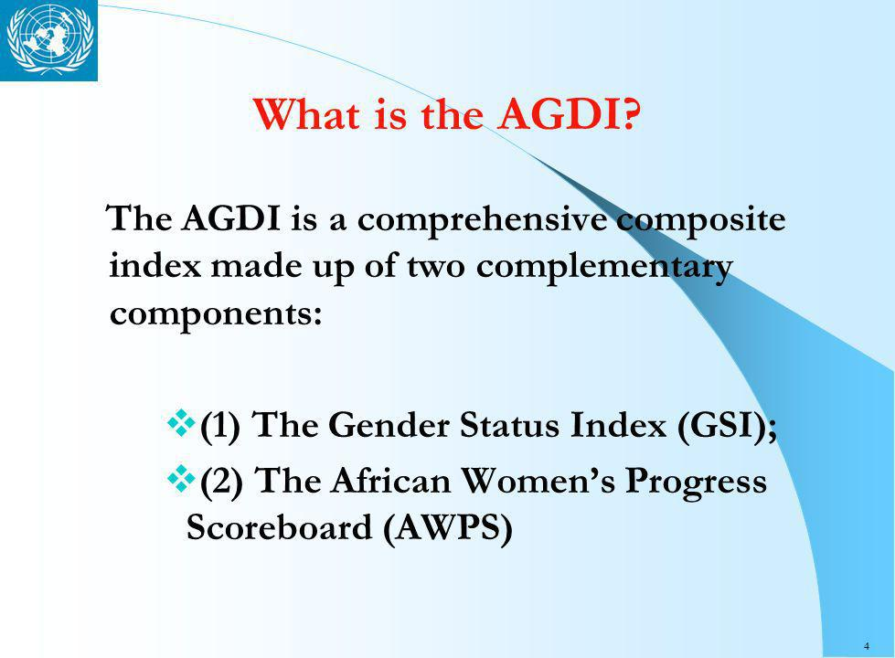 5 Objectives of AGDI Three main objectives underscore the development of the AGDI: To provide African Governments with data and information on the status of gender equality and the effects of their gender policies in tackling womens marginalisation; To provide African Governments with an African Specific tools to monitoring the progress made in implementing regional and international resolutions and conventions on promotion of gender equality and the advancement of women in Africa; To provide African Governments with not only quantitative statistics but also qualitative ones so as to measure both quantitative and qualitative progress.