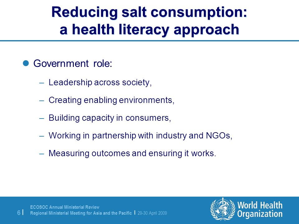 ECOSOC Annual Ministerial Review Regional Ministerial Meeting for Asia and the Pacific | 29-30 April 2009 6 |6 | Reducing salt consumption: a health l