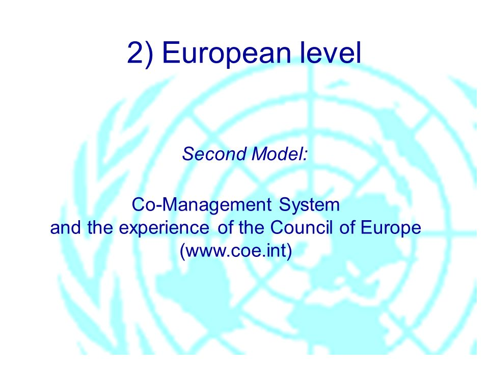 2) European level Second Model: Co-Management System and the experience of the Council of Europe (www.coe.int)