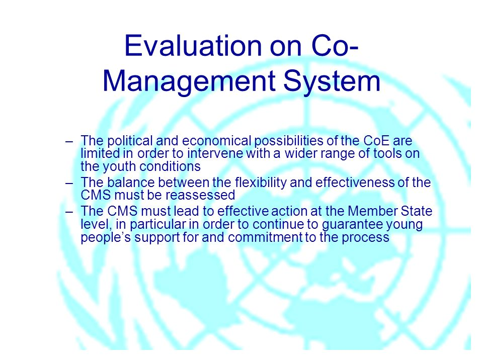 Evaluation on Co- Management System –The political and economical possibilities of the CoE are limited in order to intervene with a wider range of too
