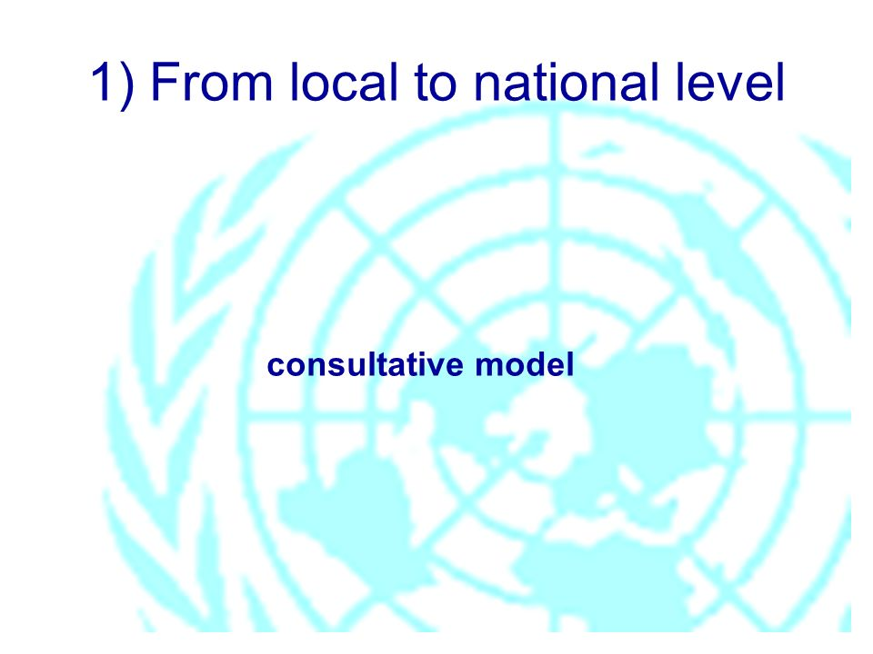 1) From local to national level consultative model