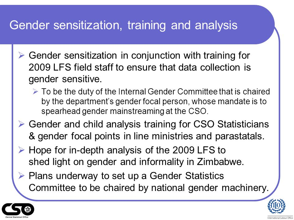 Gender sensitization, training and analysis Gender sensitization in conjunction with training for 2009 LFS field staff to ensure that data collection