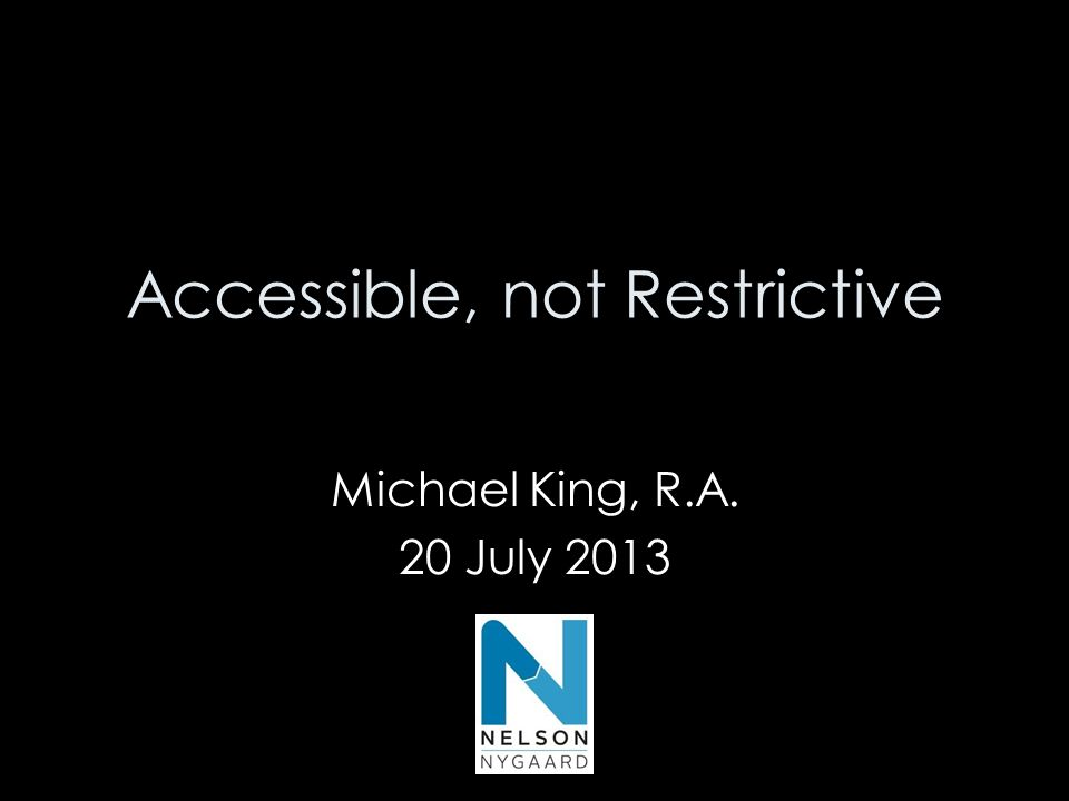 Accessible, not Restrictive Michael King, R.A. 20 July 2013 Michael King, RA 20 July 2013