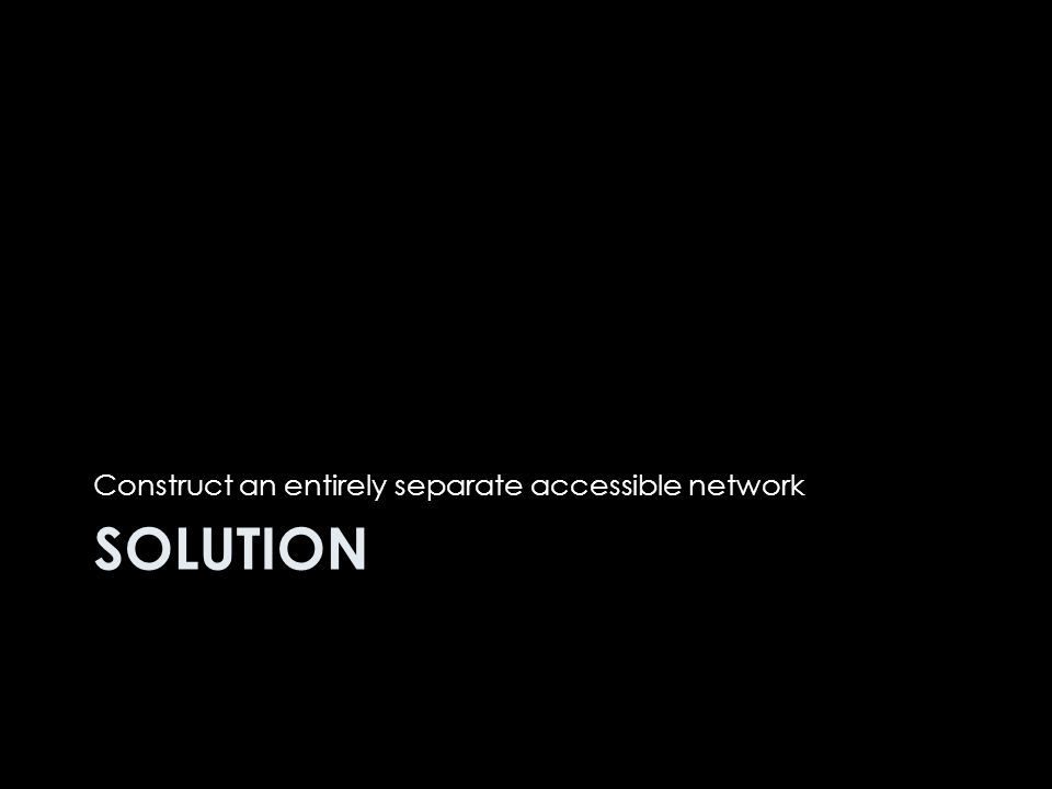 SOLUTION Construct an entirely separate accessible network
