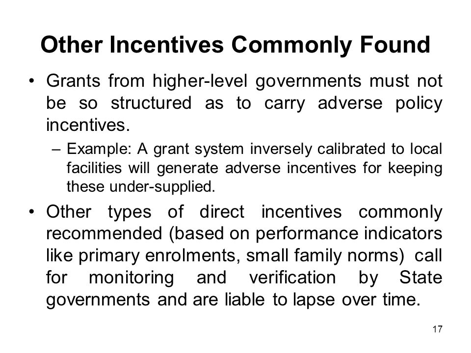 17 Other Incentives Commonly Found Grants from higher-level governments must not be so structured as to carry adverse policy incentives.