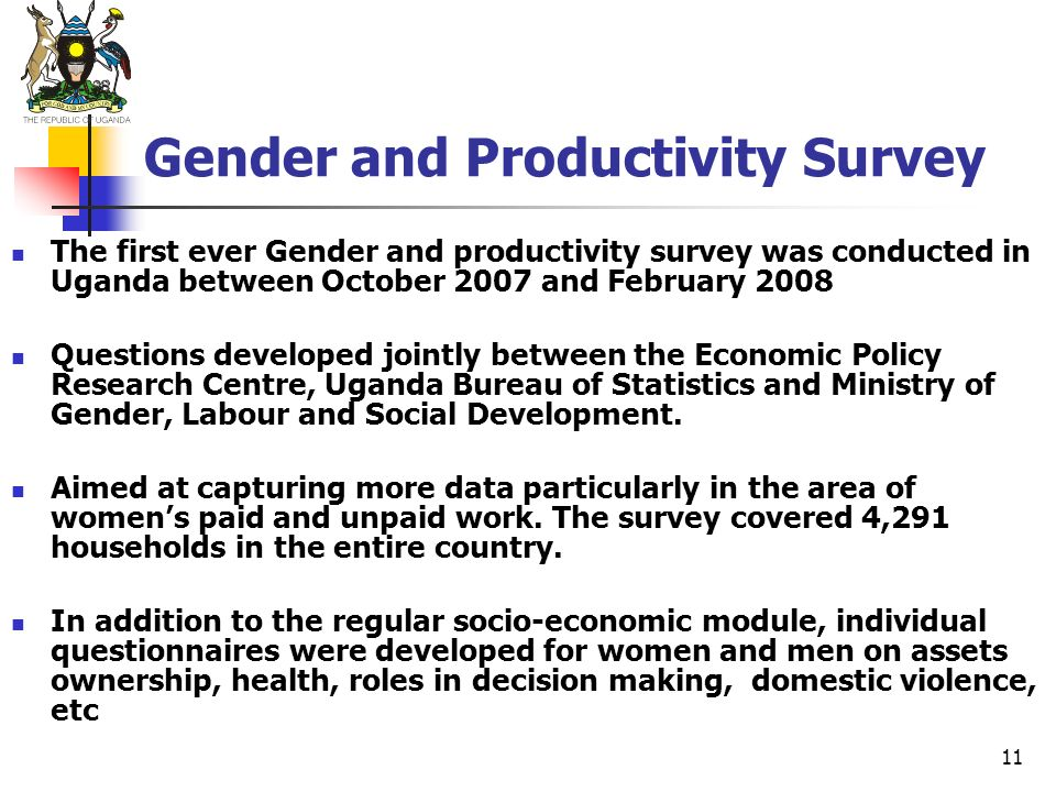 11 Gender and Productivity Survey The first ever Gender and productivity survey was conducted in Uganda between October 2007 and February 2008 Questio