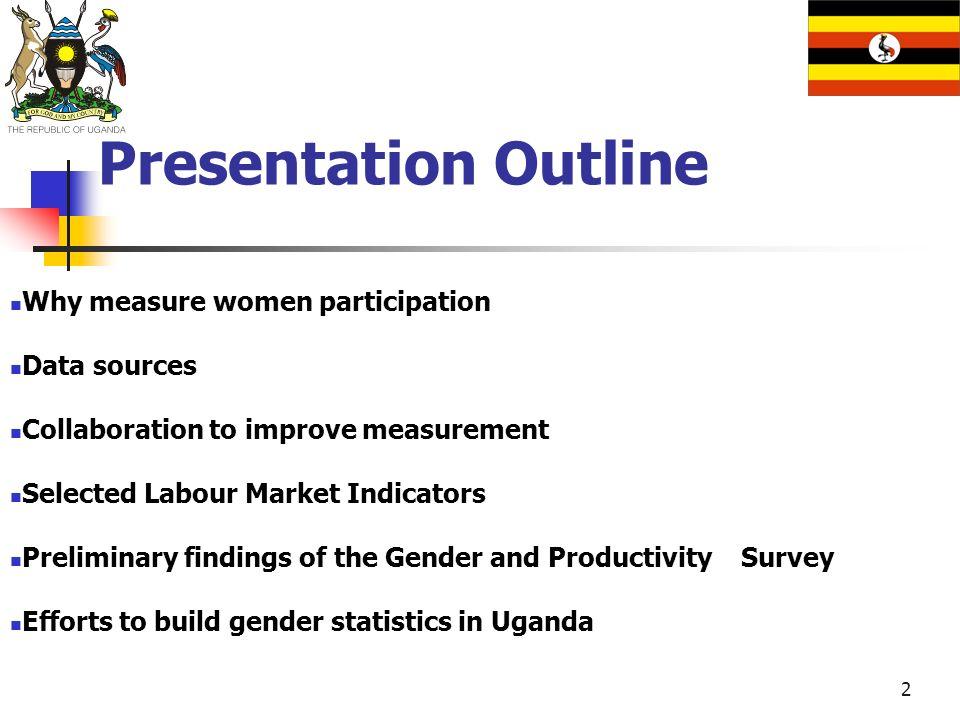 2 Presentation Outline Why measure women participation Data sources Collaboration to improve measurement Selected Labour Market Indicators Preliminary