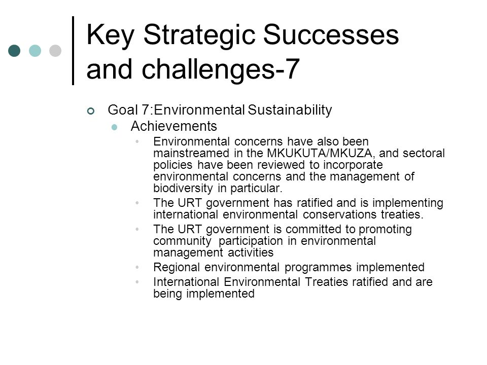 Key Strategic Successes and challenges-7 Goal 7:Environmental Sustainability Achievements Environmental concerns have also been mainstreamed in the MK