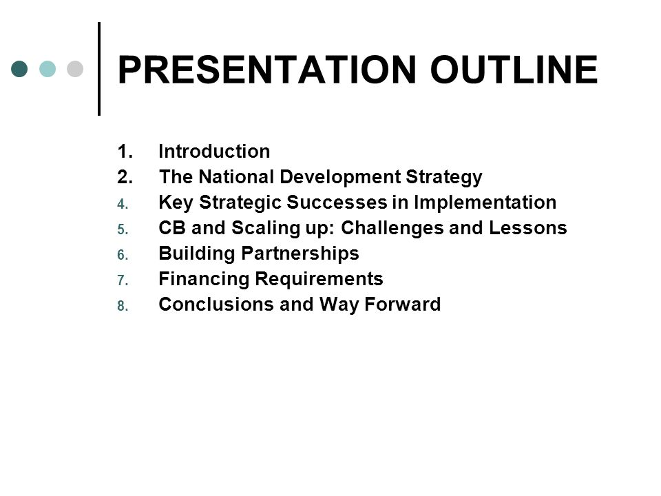 PRESENTATION OUTLINE 1.Introduction 2.The National Development Strategy 4. Key Strategic Successes in Implementation 5. CB and Scaling up: Challenges