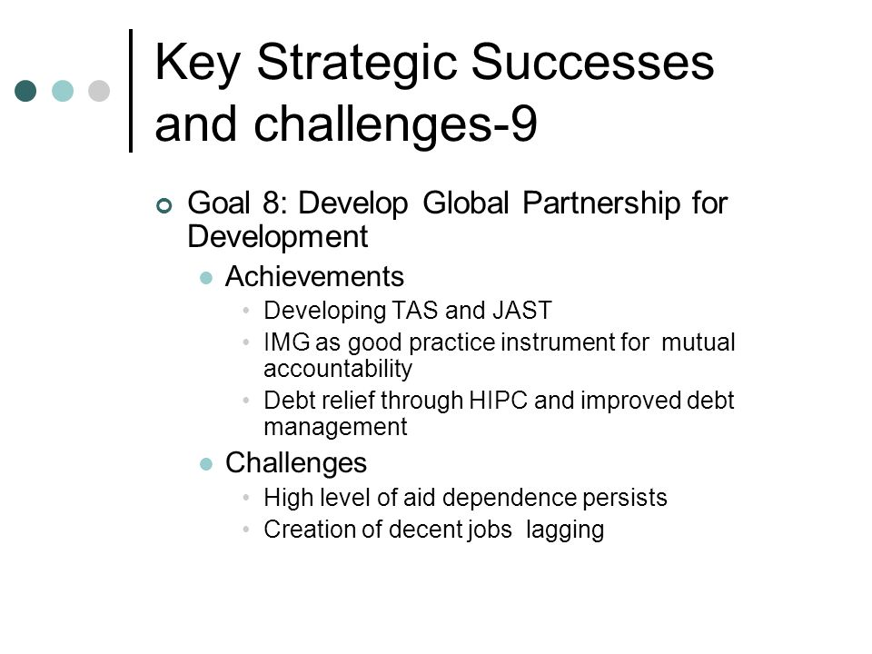 Key Strategic Successes and challenges-9 Goal 8: Develop Global Partnership for Development Achievements Developing TAS and JAST IMG as good practice