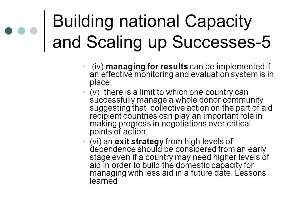 Building national Capacity and Scaling up Successes-5 (iv) managing for results can be implemented if an effective monitoring and evaluation system is