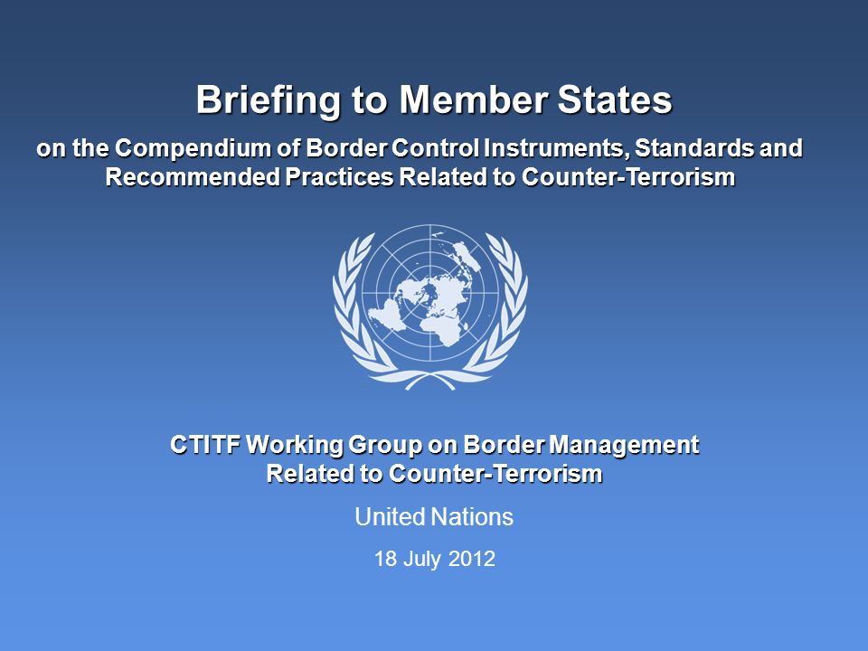 United Nations CTITF Working Group on Border Management Related to Counter-Terrorism on the Compendium of Border Control Instruments, Standards and Re