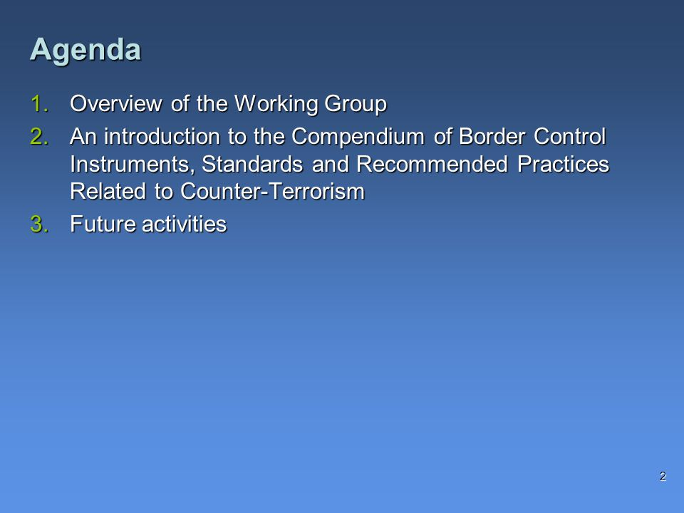 1.Overview of the Working Group 2.An introduction to the Compendium of Border Control Instruments, Standards and Recommended Practices Related to Coun