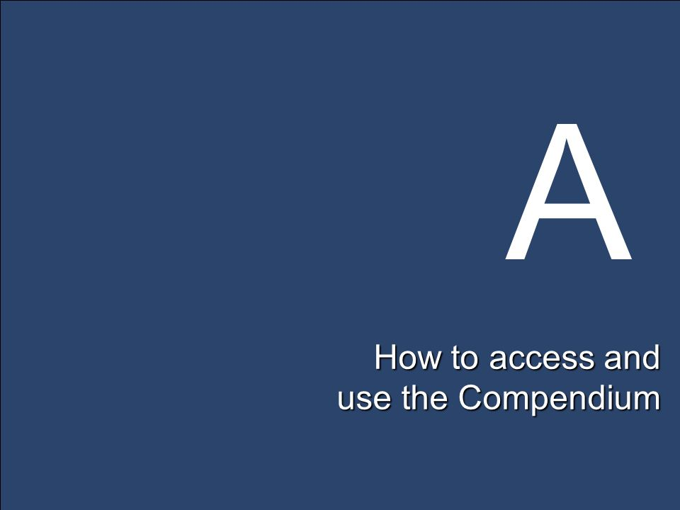 How to access and use the Compendium A
