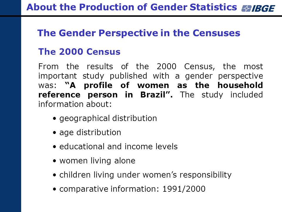 The Gender Perspective in the Censuses The 2000 Census From the results of the 2000 Census, the most important study published with a gender perspecti