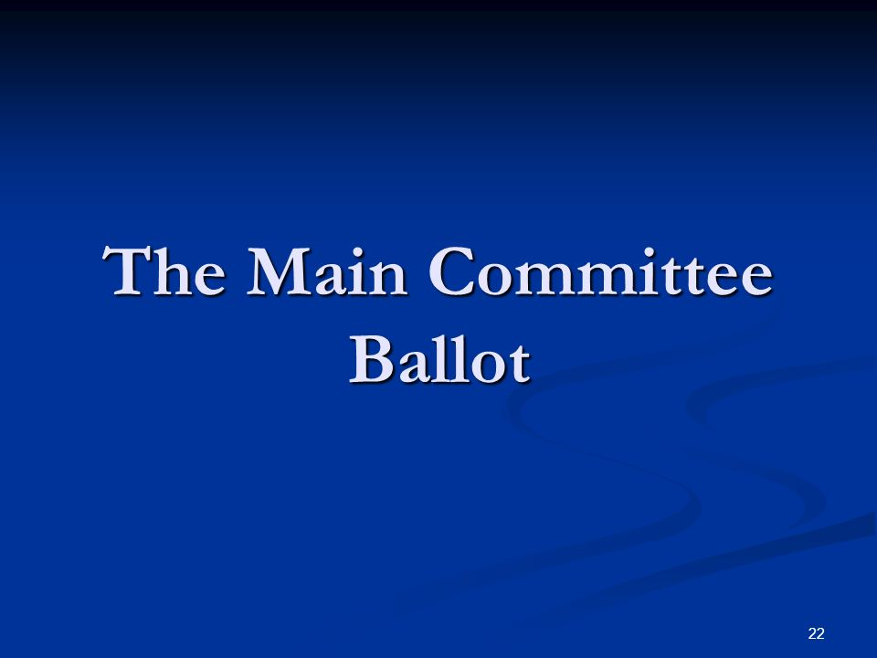 22 The Main Committee Ballot
