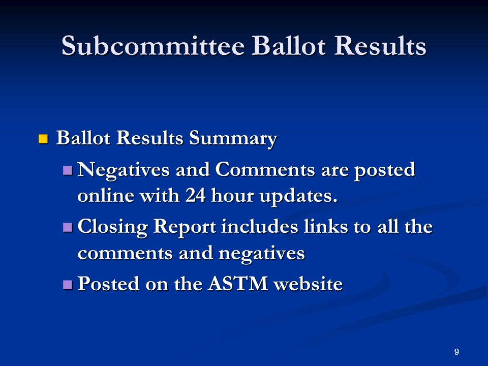 9 Subcommittee Ballot Results Ballot Results Summary Ballot Results Summary Negatives and Comments are posted online with 24 hour updates.