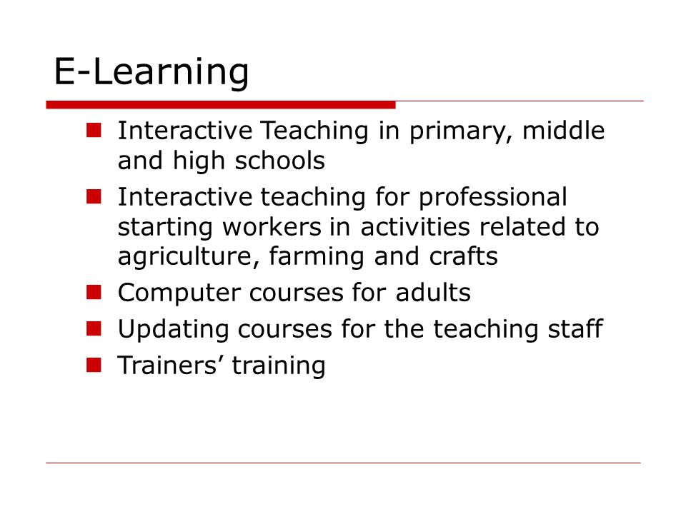 E-Learning Interactive Teaching in primary, middle and high schools Interactive teaching for professional starting workers in activities related to ag
