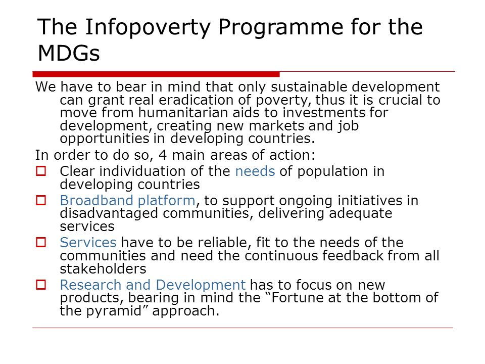 The Infopoverty Programme for the MDGs We have to bear in mind that only sustainable development can grant real eradication of poverty, thus it is cru