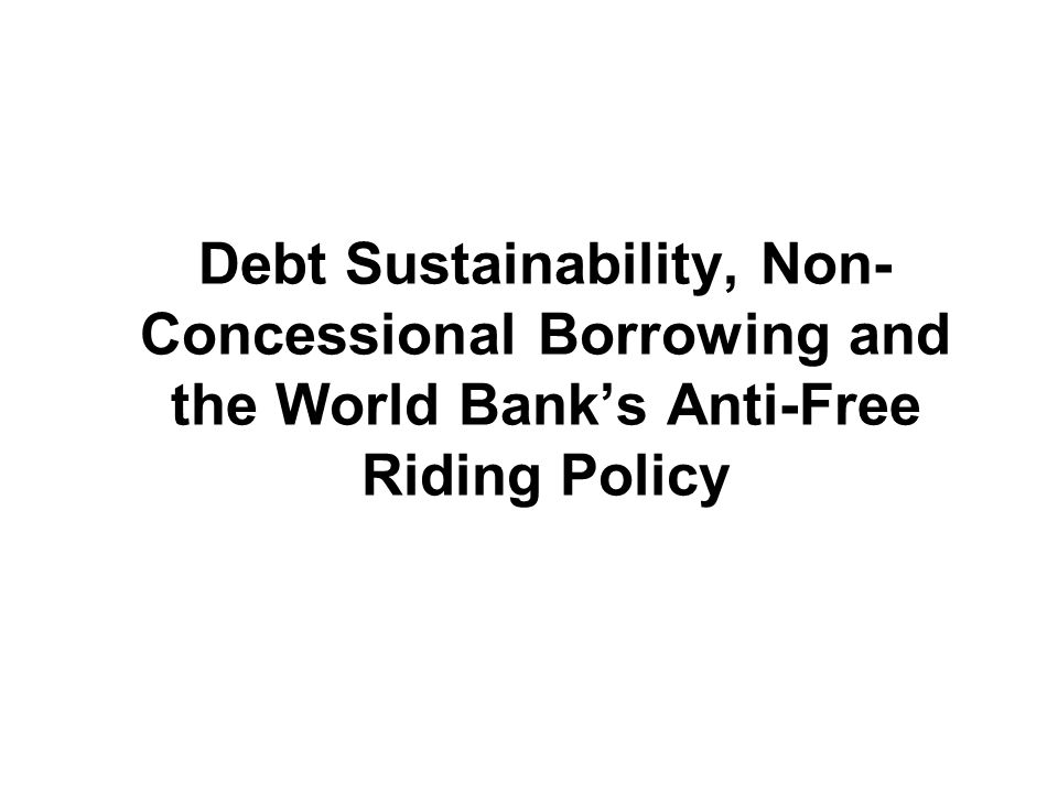 2. A Review of the World Banks Recent Proposed Policy on Anti-Free Riding