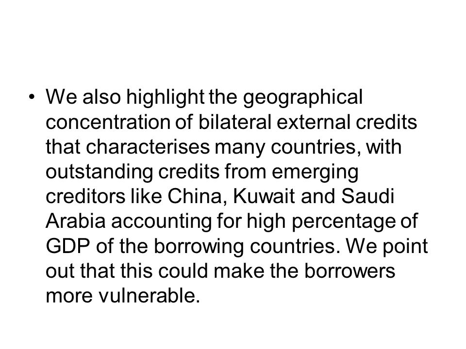 In addition, we review (See Paragraphs 15 to 23 of the paper) the available descriptive and qualitative information about the activities of emerging creditors in LICs, with emphasis on the lending activities of China in Africa.