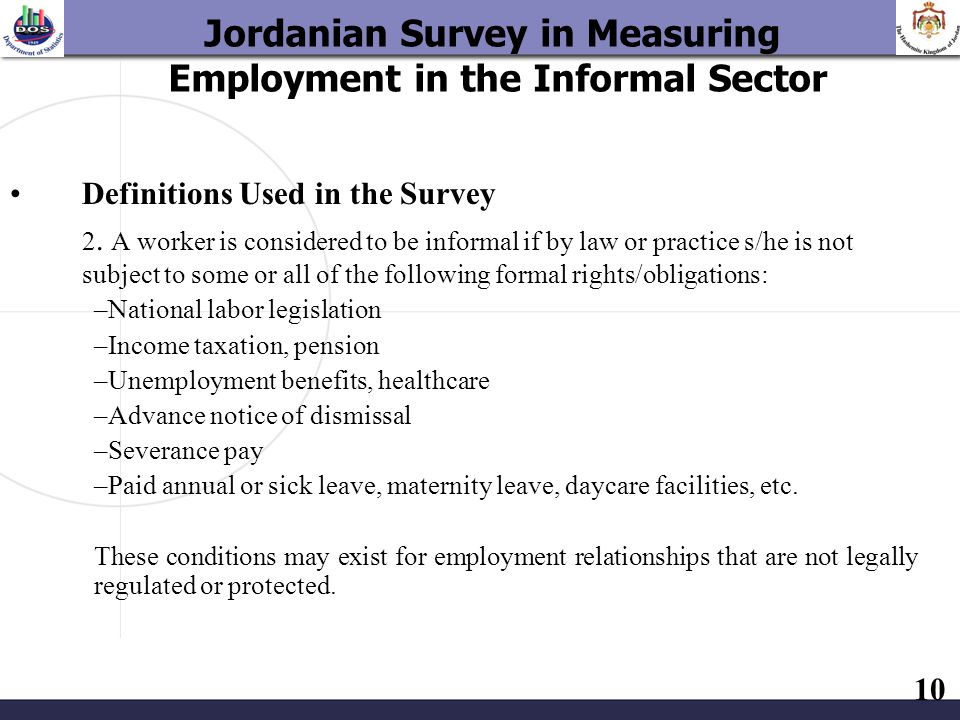 10 Definitions Used in the Survey 2. A worker is considered to be informal if by law or practice s/he is not subject to some or all of the following f