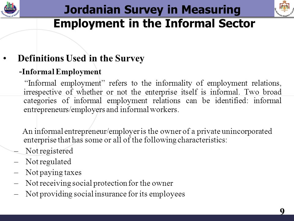 9 Definitions Used in the Survey - Informal Employment Informal employment refers to the informality of employment relations, irrespective of whether