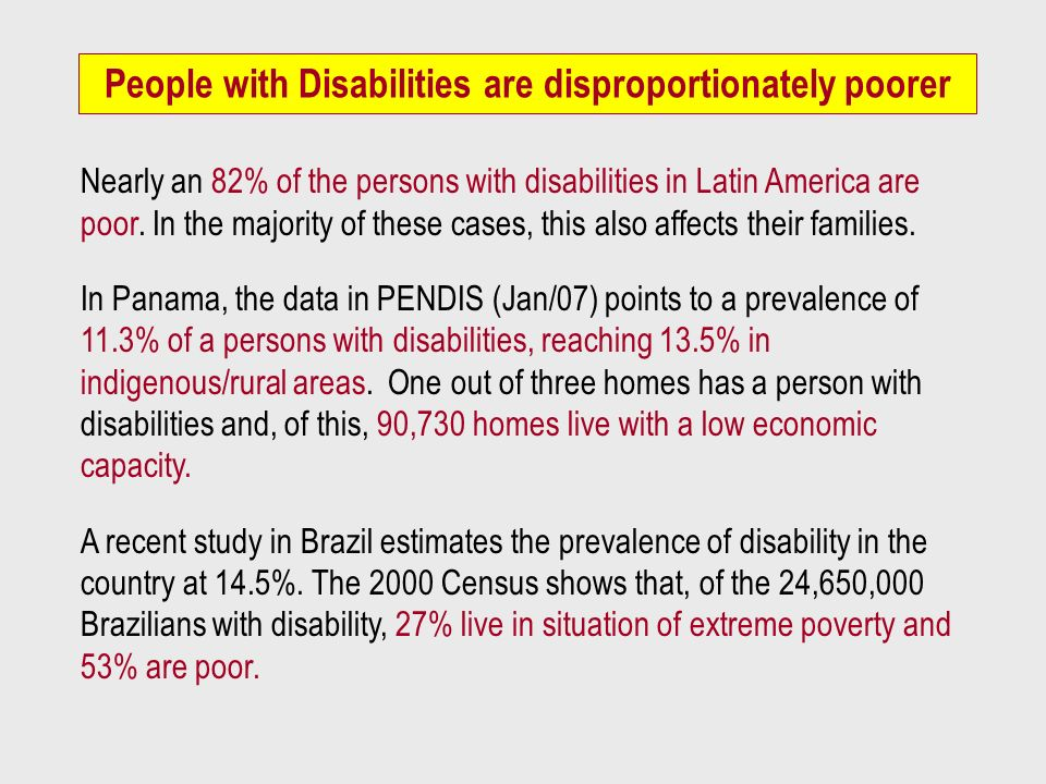 Nearly an 82% of the persons with disabilities in Latin America are poor. In the majority of these cases, this also affects their families. In Panama,