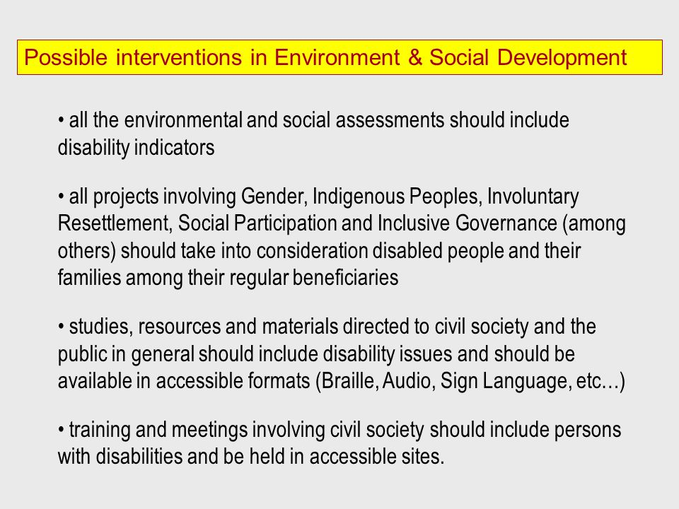 Possible interventions in Environment & Social Development all the environmental and social assessments should include disability indicators all proje