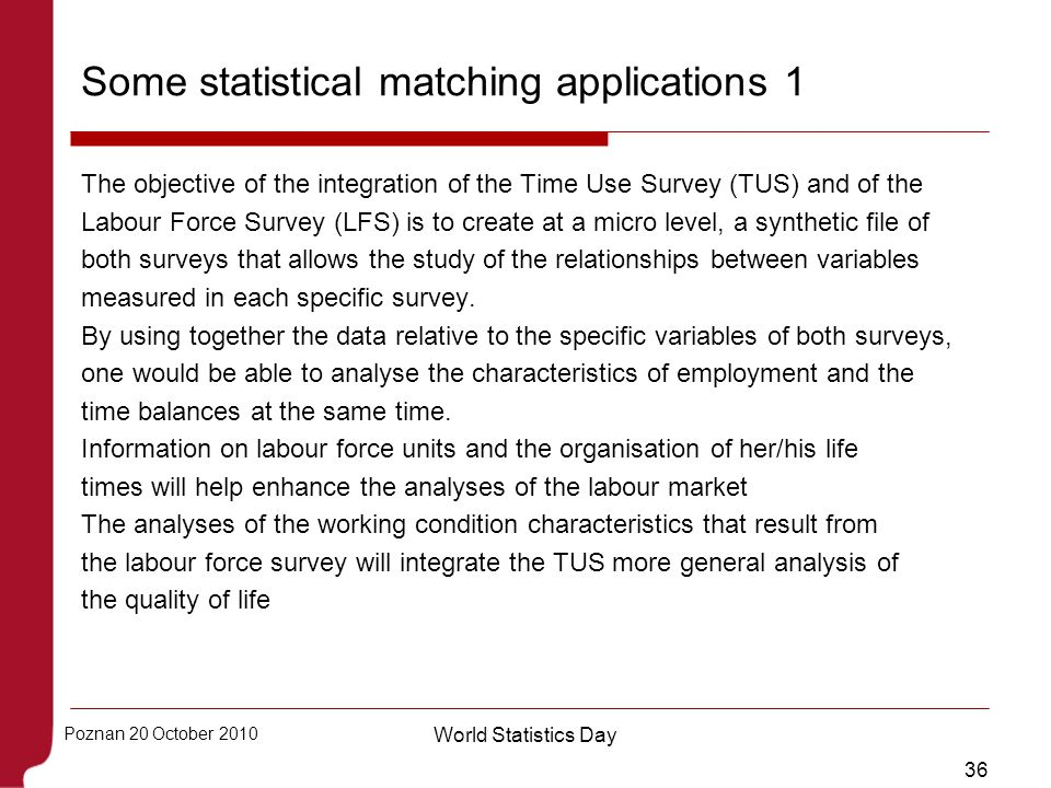36 Poznan 20 October 2010 World Statistics Day Some statistical matching applications 1 The objective of the integration of the Time Use Survey (TUS)