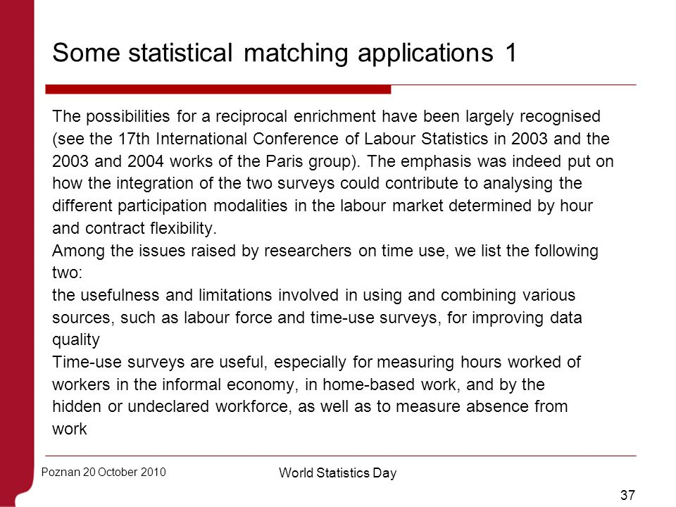 37 Poznan 20 October 2010 World Statistics Day Some statistical matching applications 1 The possibilities for a reciprocal enrichment have been largel