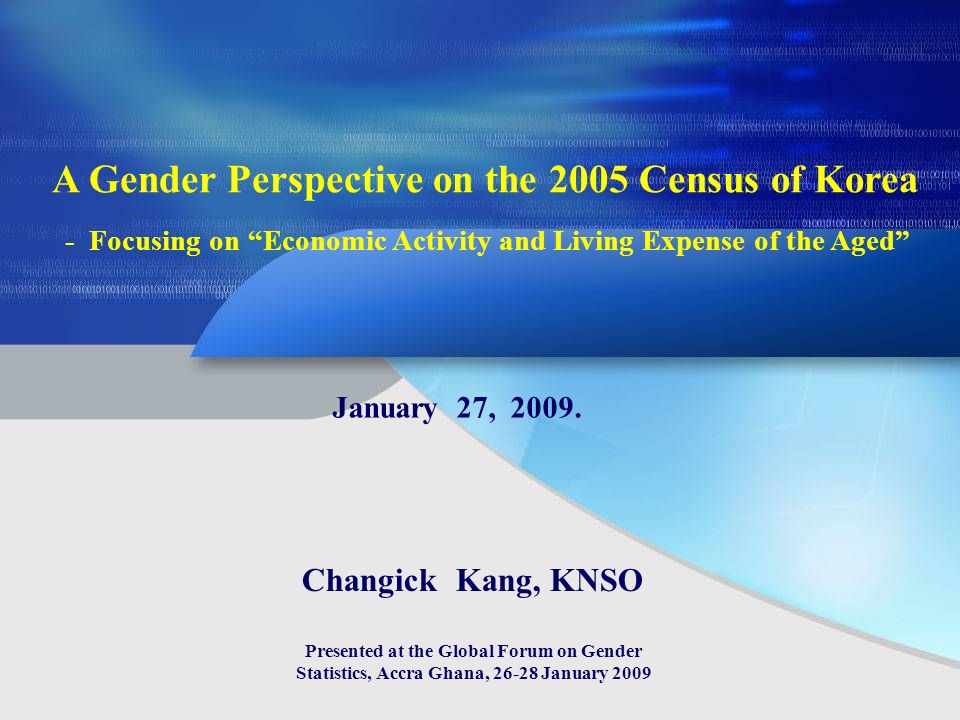 A Gender Perspective on the 2005 Census of Korea - Focusing on Economic Activity and Living Expense of the Aged January 27, 2009.