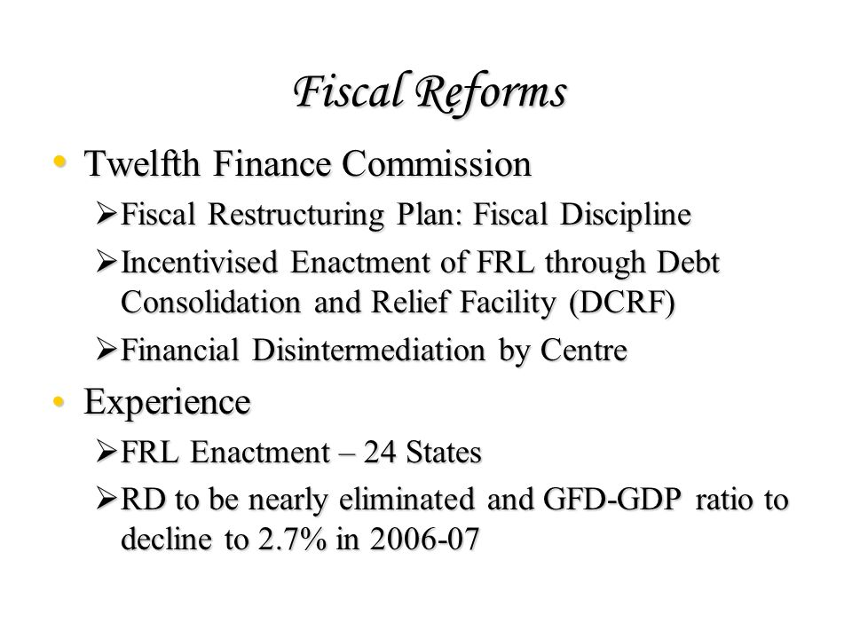 Fiscal Reforms Twelfth Finance Commission Twelfth Finance Commission Fiscal Restructuring Plan: Fiscal Discipline Fiscal Restructuring Plan: Fiscal Di