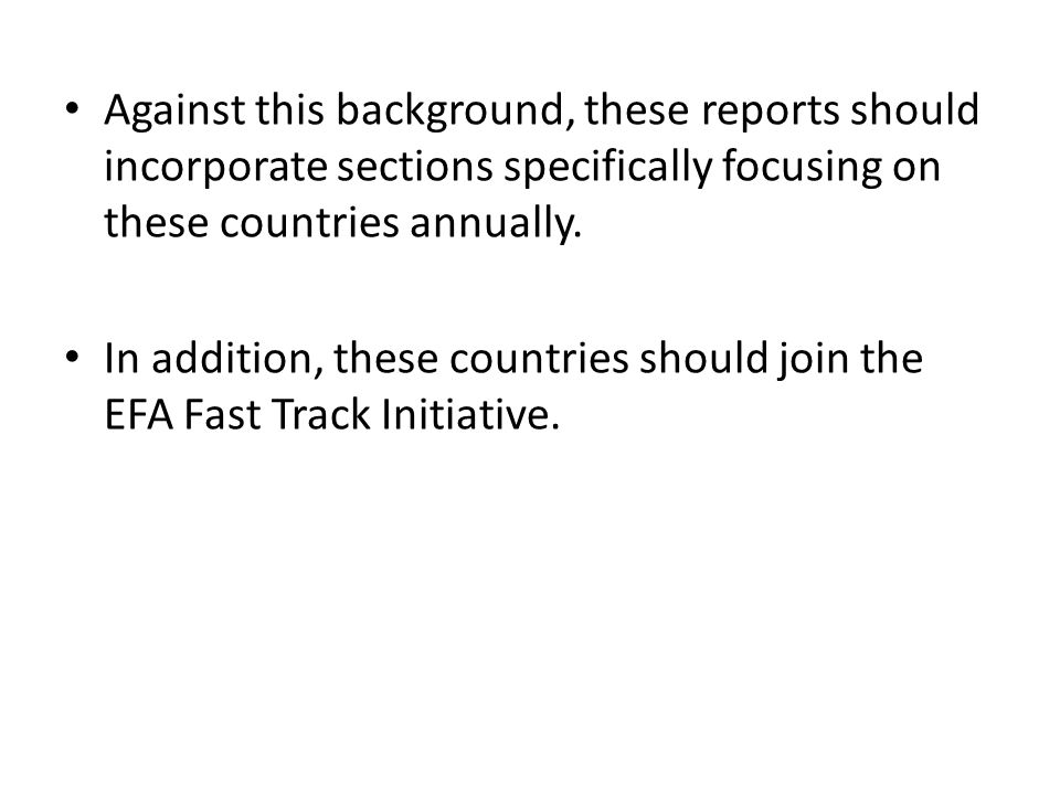 Against this background, these reports should incorporate sections specifically focusing on these countries annually.