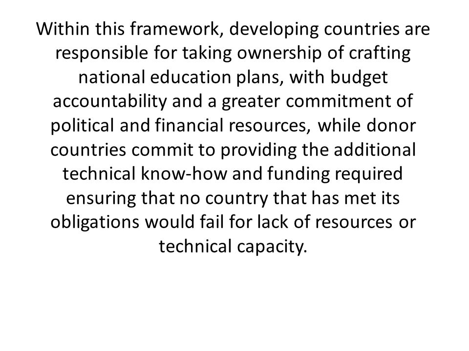 Within this framework, developing countries are responsible for taking ownership of crafting national education plans, with budget accountability and