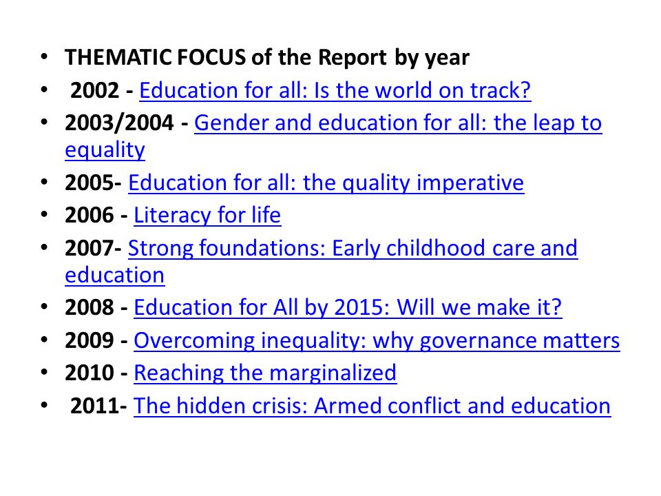 THEMATIC FOCUS of the Report by year 2002 - Education for all: Is the world on track Education for all: Is the world on track.