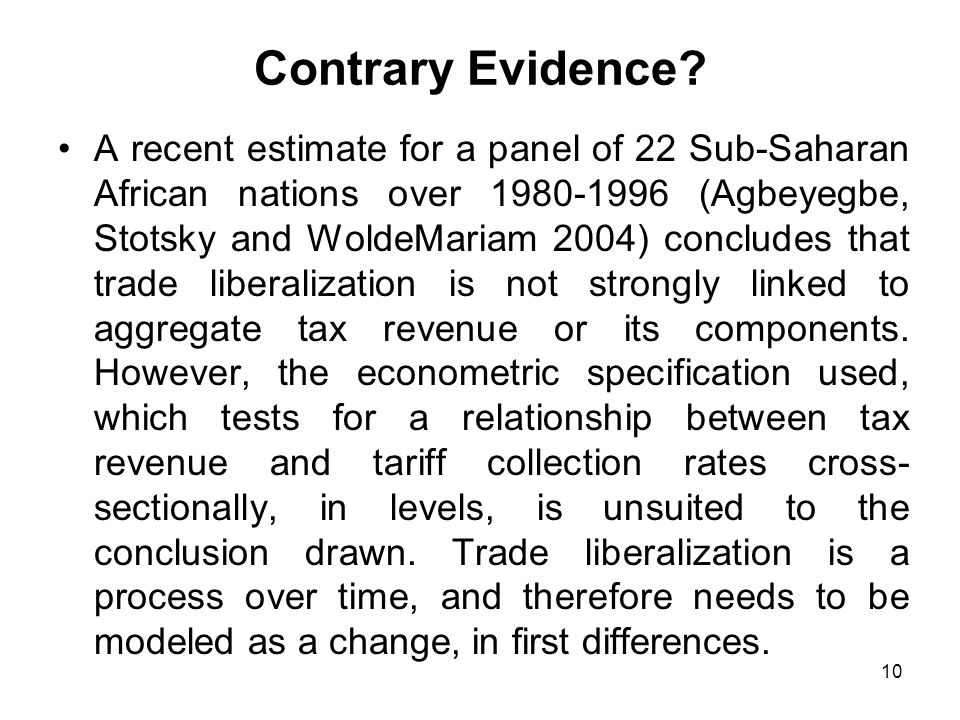 10 Contrary Evidence? A recent estimate for a panel of 22 Sub-Saharan African nations over 1980-1996 (Agbeyegbe, Stotsky and WoldeMariam 2004) conclud