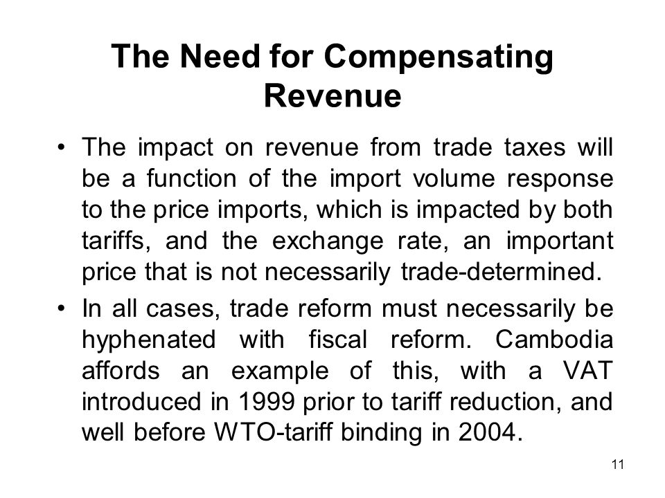 11 The Need for Compensating Revenue The impact on revenue from trade taxes will be a function of the import volume response to the price imports, which is impacted by both tariffs, and the exchange rate, an important price that is not necessarily trade-determined.