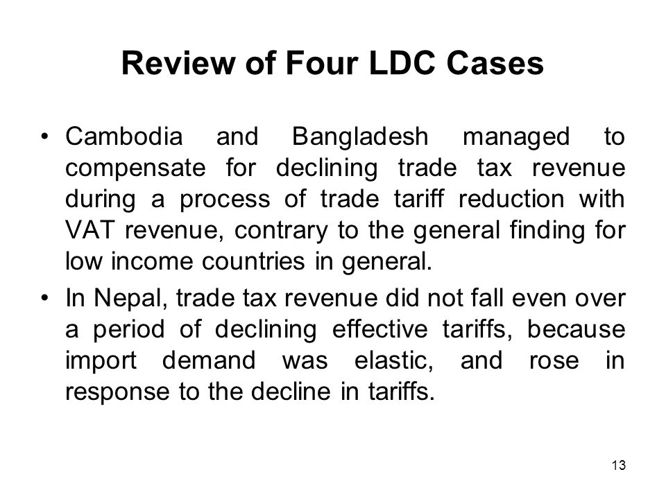 13 Review of Four LDC Cases Cambodia and Bangladesh managed to compensate for declining trade tax revenue during a process of trade tariff reduction w