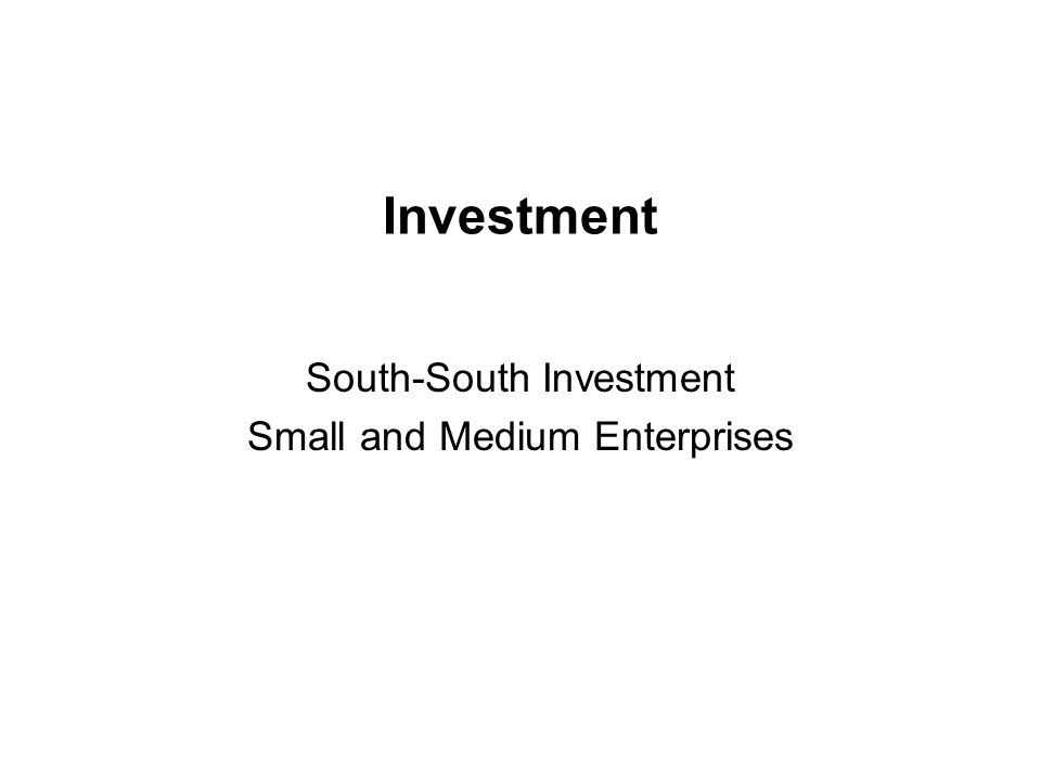 Investment South-South Investment Small and Medium Enterprises