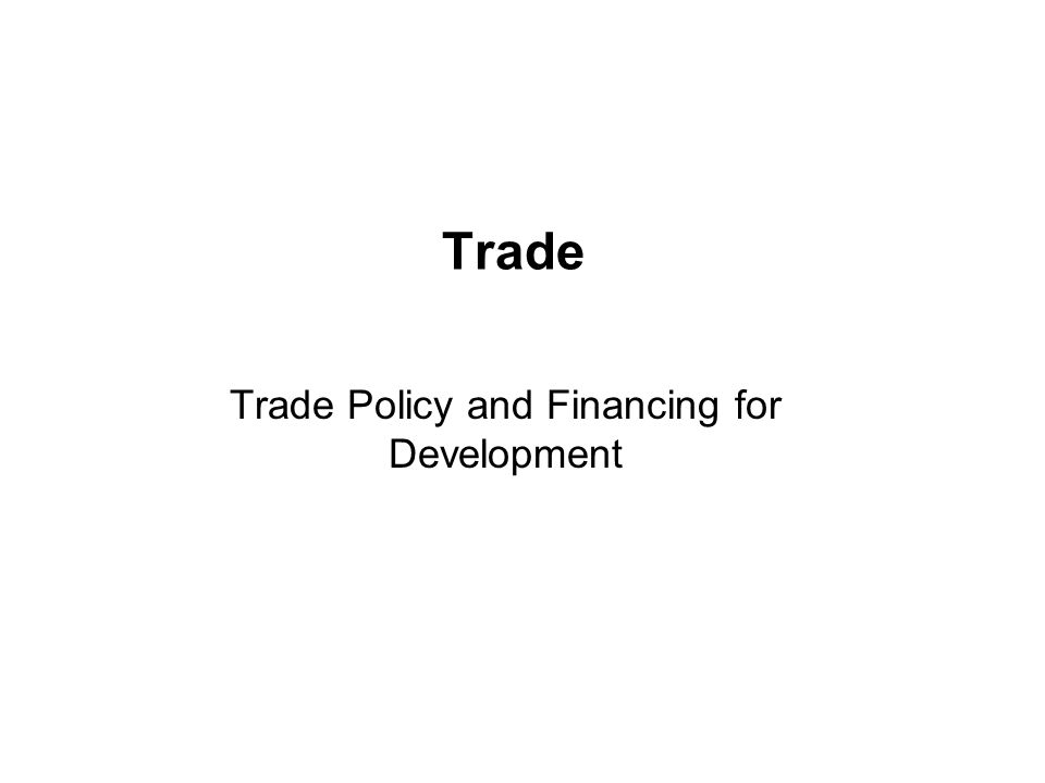 Trade Trade Policy and Financing for Development