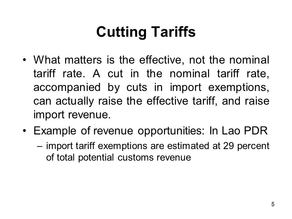 5 Cutting Tariffs What matters is the effective, not the nominal tariff rate. A cut in the nominal tariff rate, accompanied by cuts in import exemptio
