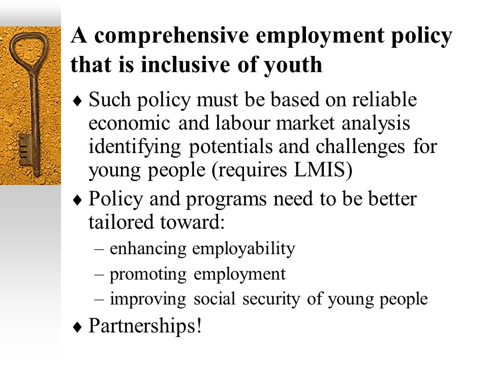 A comprehensive employment policy that is inclusive of youth Such policy must be based on reliable economic and labour market analysis identifying pot