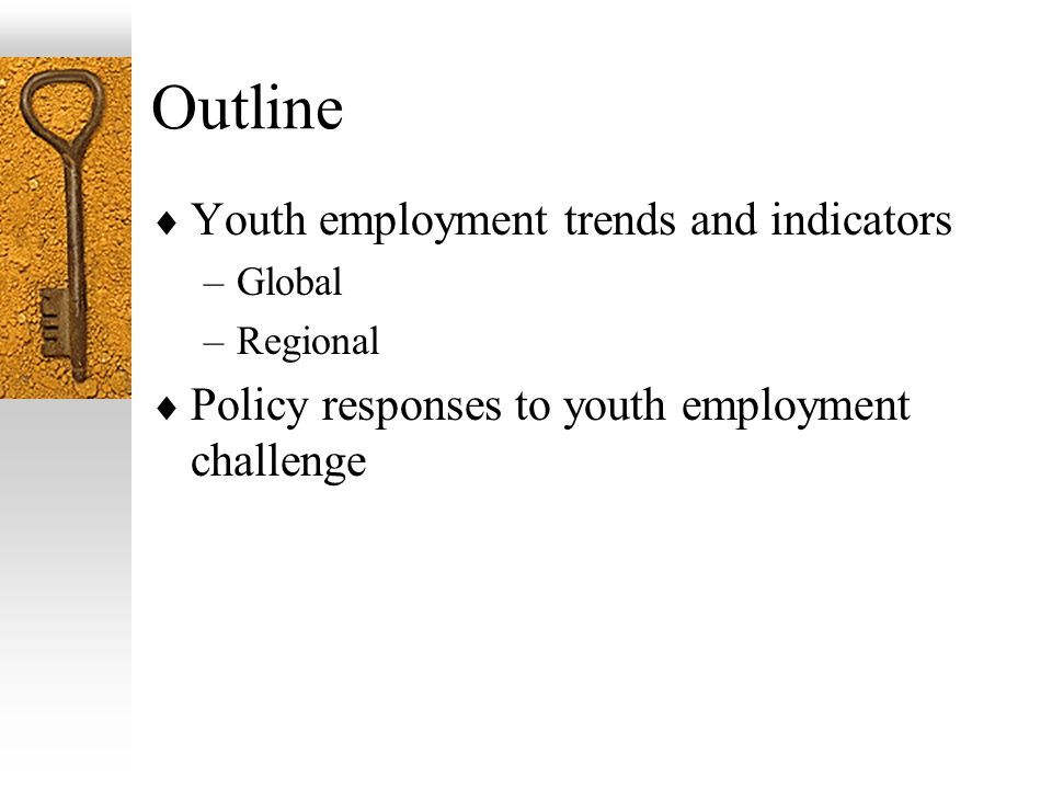 Youth-specific difficulties in transition from education to employment Lack of employment experience of youth Insider-outsider effects related to labour market Wage and job expectations of graduates: mismatch between aspirations & labour market realities Quality & relevance of education to labour market Constraints on self-employment & entrepreneurship development Lack of organization and voice among young women and men (where are young members of workers and employers associations?)