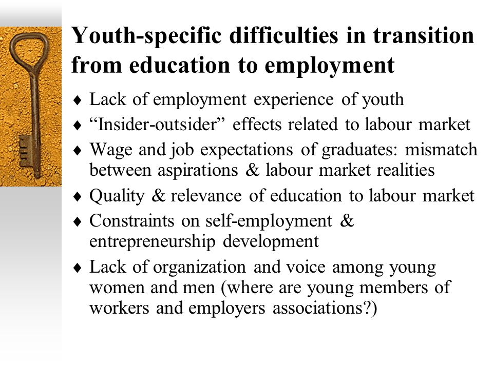 Youth-specific difficulties in transition from education to employment Lack of employment experience of youth Insider-outsider effects related to labo