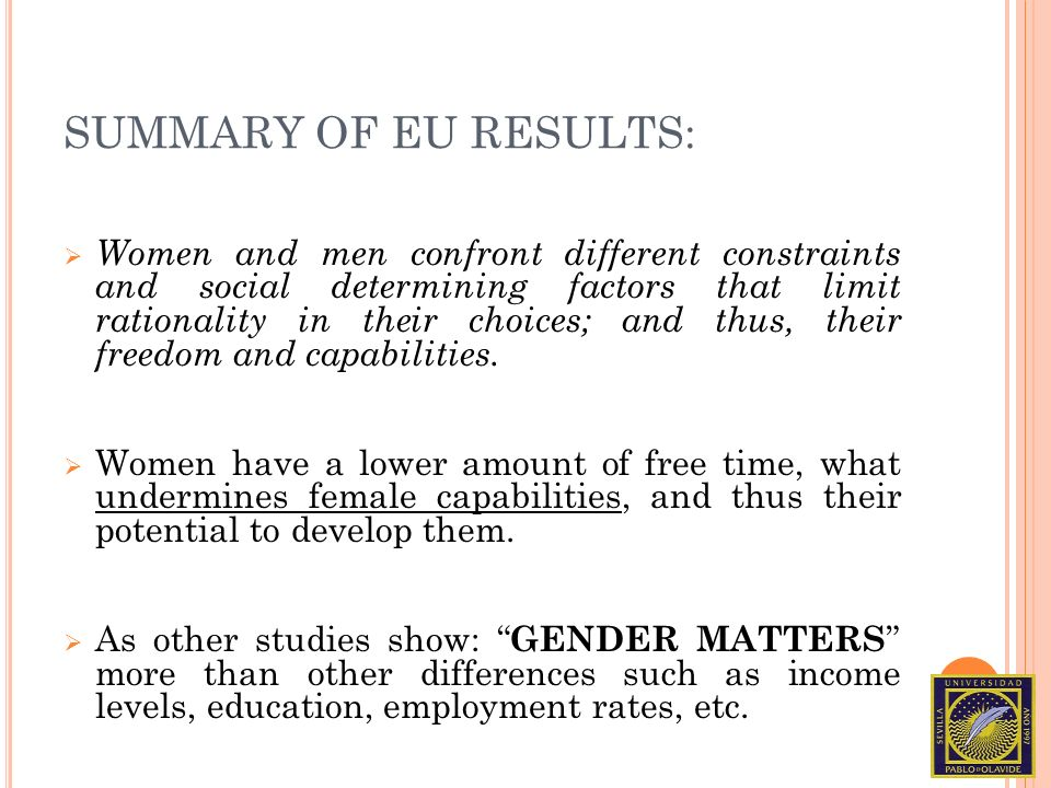 SUMMARY OF EU RESULTS: Women and men confront different constraints and social determining factors that limit rationality in their choices; and thus,