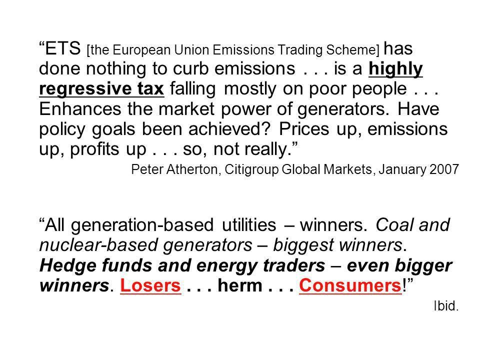 ETS [the European Union Emissions Trading Scheme] has done nothing to curb emissions... is a highly regressive tax falling mostly on poor people... En