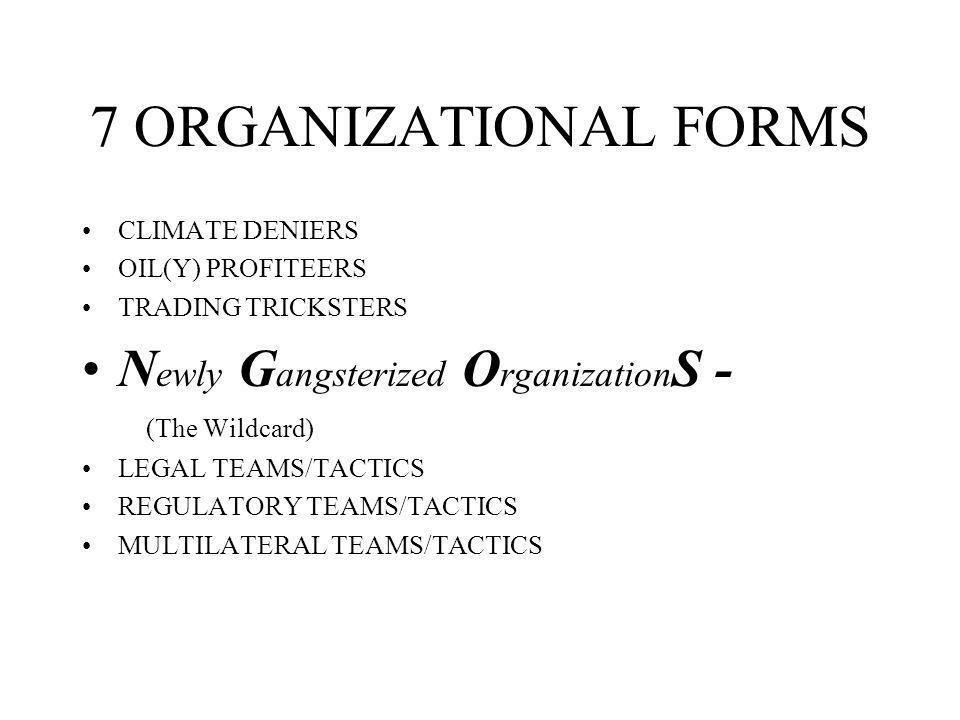 7 ORGANIZATIONAL FORMS CLIMATE DENIERS OIL(Y) PROFITEERS TRADING TRICKSTERS N ewly G angsterized O rganization S - (The Wildcard) LEGAL TEAMS/TACTICS REGULATORY TEAMS/TACTICS MULTILATERAL TEAMS/TACTICS