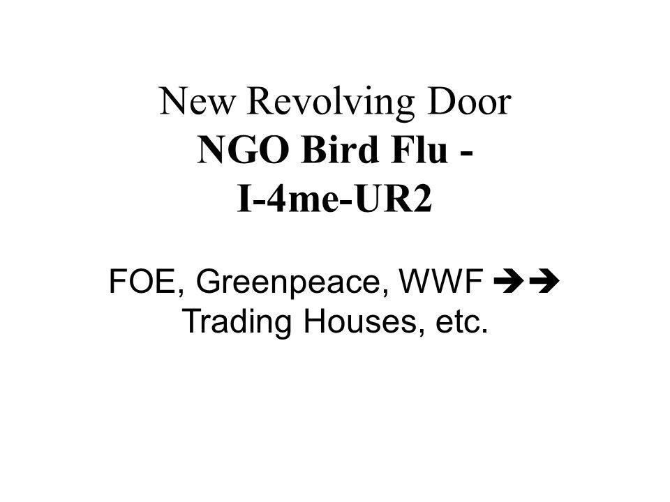 New Revolving Door NGO Bird Flu - I-4me-UR2 FOE, Greenpeace, WWF Trading Houses, etc.