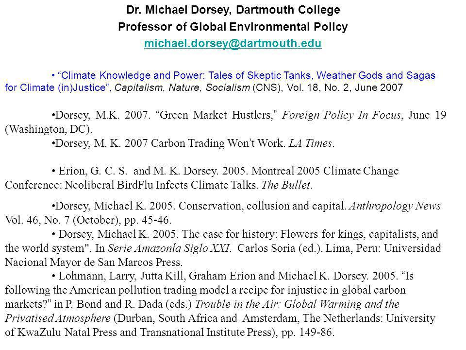 Dr. Michael Dorsey, Dartmouth College Professor of Global Environmental Policy michael.dorsey@dartmouth.edu Climate Knowledge and Power: Tales of Skep
